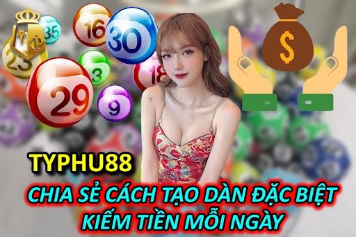 Typhu88 Chia Sẻ Cách Tạo Dàn Đặc Biệt Kiếm Tiền Mỗi Ngày
